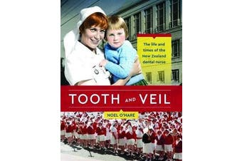 Tooth and Veil - The life and times of the New Zealand dental nurse