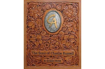 The Sons of Charlie Russell - Celebrating Fifty Years of the Cowboy Artists of America