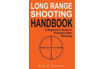 Long Range Shooting Handbook - The Complete Beginner's Guide to Precision Rifle Shooting