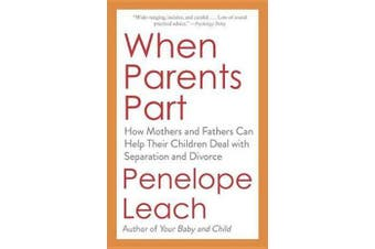 When Parents Part - How Mothers and Fathers Can Help Their Children Deal with Separation and Divorce