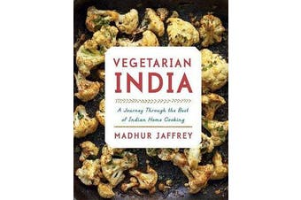 Vegetarian India - A Journey Through the Best of Indian Home Cooking: A Cookbook