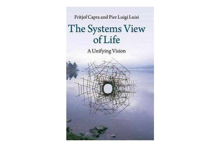 The Systems View of Life - A Unifying Vision