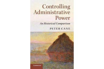 Controlling Administrative Power - An Historical Comparison