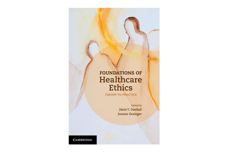 Foundations of Healthcare Ethics - Theory to Practice