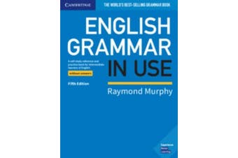 English Grammar in Use Book without Answers - A Self-study Reference and Practice Book for Intermediate Learners of English