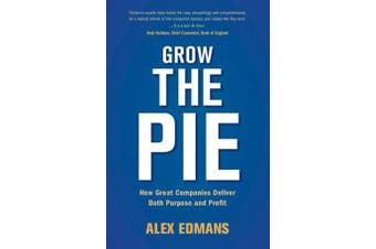 Grow the Pie - How Great Companies Deliver Both Purpose and Profit