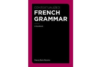 Contextualized French Grammar - A Handbook