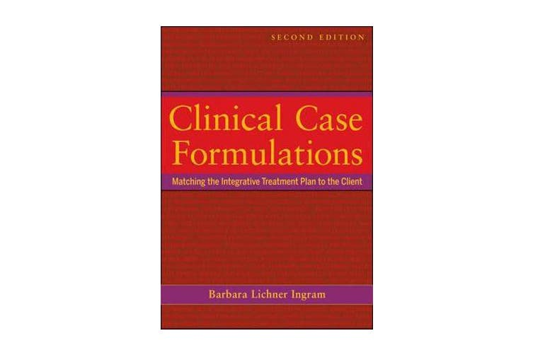 Clinical Case Formulations - Matching the Integrative Treatment Plan to the Client