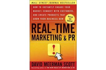 Real-Time Marketing and PR - How to Instantly Engage Your Market, Connect with Customers, and Create Products that Grow Your Business Now