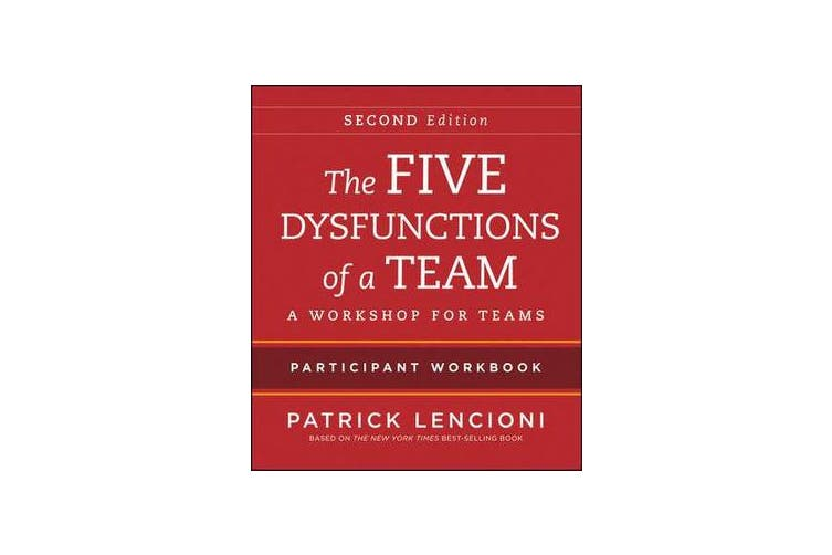 The Five Dysfunctions of a Team - Intact Teams Participant Workbook