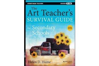 The Art Teacher's Survival Guide for Secondary Schools - Grades 7-12
