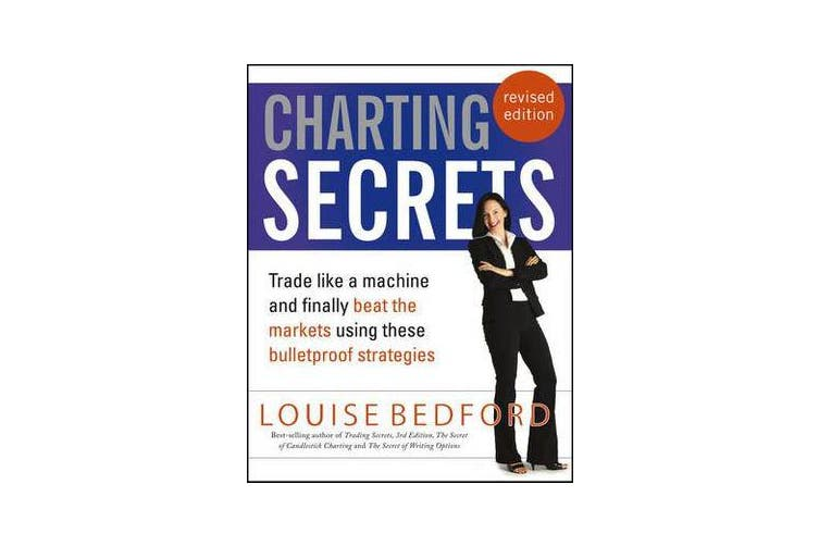 Charting Secrets - Trade Like a Machine and Finally Beat the Markets Using These Bulletproof Strategies