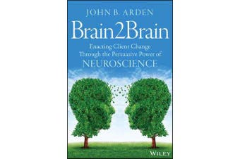 Brain2Brain - Enacting Client Change Through the Persuasive Power of Neuroscience