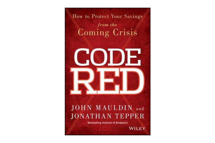 Code Red - How to Protect Your Savings From the Coming Crisis