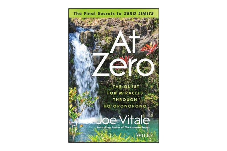 """At Zero - The Final Secrets to """"Zero Limits"""" The Quest for Miracles Through Ho'oponopono"""