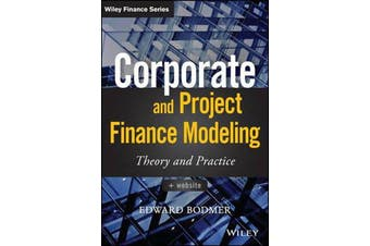 Corporate and Project Finance Modeling - Theory and Practice
