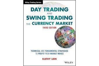 Day Trading and Swing Trading the Currency Market - Technical and Fundamental Strategies to Profit from Market Moves
