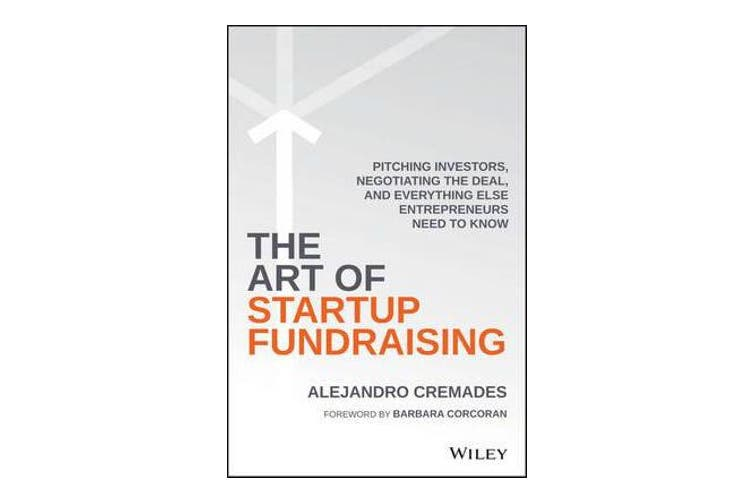 The Art of Startup Fundraising - Pitching Investors, Negotiating the Deal, and Everything Else Entrepreneurs Need to Know