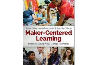 Maker-Centered Learning - Empowering Young People to Shape Their Worlds