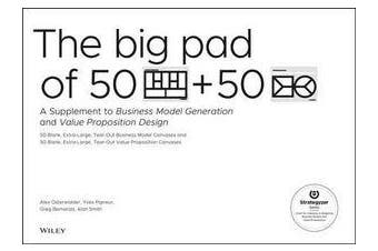 The Big Pad of 50 Blank, Extra-Large Business Model Canvases and 50 Blank, Extra-Large Value Proposition Canvases - A Supplement to Business Model Generation and Value Proposition Design