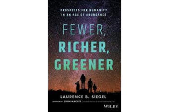 Fewer, Richer, Greener - Prospects for Humanity in an Age of Abundance