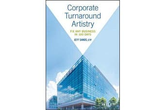 Corporate Turnaround Artistry - Fix Any Business in 100 Days