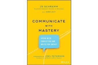 Communicate with Mastery - Speak With Conviction and Write for Impact