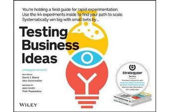 Testing Business Ideas - A Field Guide for Rapid Experimentation