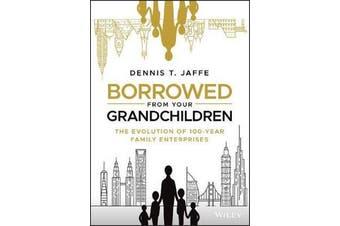 Borrowed from Your Grandchildren - The Evolution of 100-Year Family Enterprises