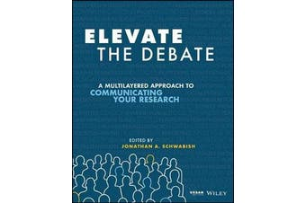 Elevate the Debate - A Multilayered Approach to Communicating Your Research