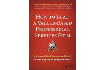 How to Lead a Values-Based Professional Services Firm - 3 Keys to Unlock Purpose and Profit