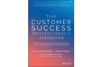 The Customer Success Professional's Handbook - How to Thrive in One of the World's Fastest Growing Careers-While Driving Growth For Your Company