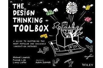 The Design Thinking Toolbox - A Guide to Mastering the Most Popular and Valuable Innovation Methods