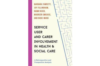 Service User and Carer Involvement in Health and Social Care - A Retrospective and Prospective Analysis