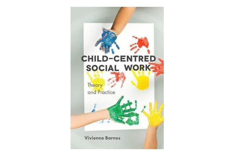 Child-Centred Social Work - Theory and Practice