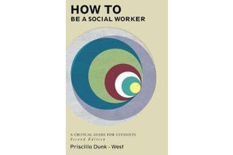 How to be a Social Worker - A Critical Guide for Students
