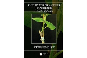 The Bench Grafter's Handbook - Principles & Practice