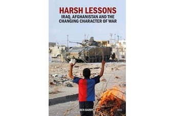 Harsh Lessons - Iraq, Afghanistan and the Changing Character of War
