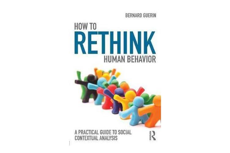 How to Rethink Human Behavior - A Practical Guide to Social Contextual Analysis