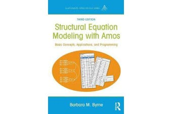 Structural Equation Modeling With AMOS - Basic Concepts, Applications, and Programming, Third Edition