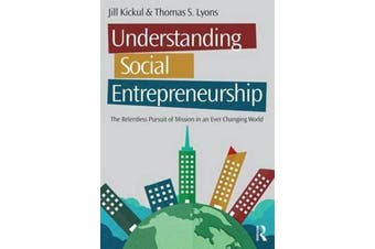 Understanding Social Entrepreneurship - The Relentless Pursuit of Mission in an Ever Changing World