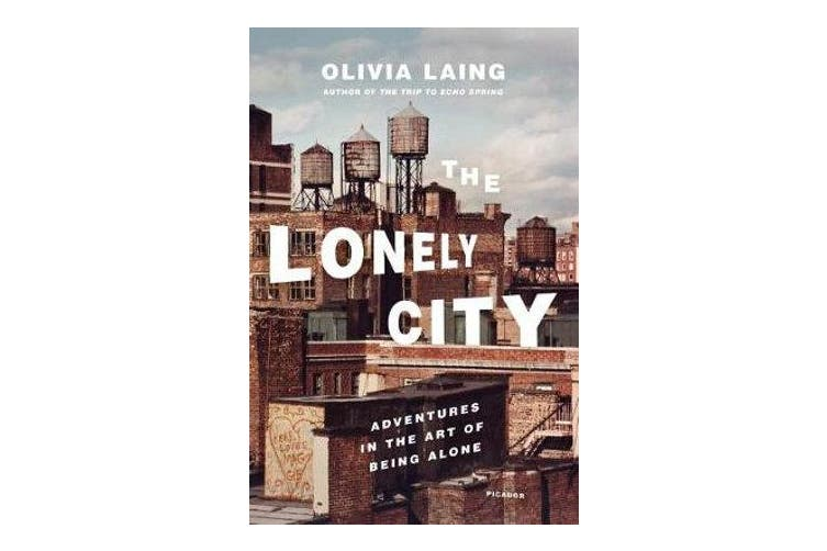 The Lonely City - Adventures in the Art of Being Alone