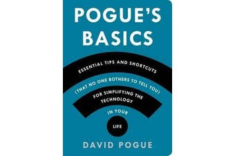 Pogue'S Basics - Essential Tips and Shortcuts (That No One Bothers to Tell You) for Simplifying the Technology in Your Life