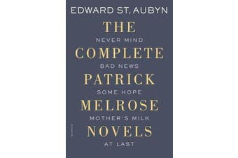 The Complete Patrick Melrose Novels - Never Mind, Bad News, Some Hope, Mother's Milk, and at Last