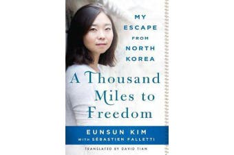 A Thousand Miles to Freedom - My Escape from North Korea
