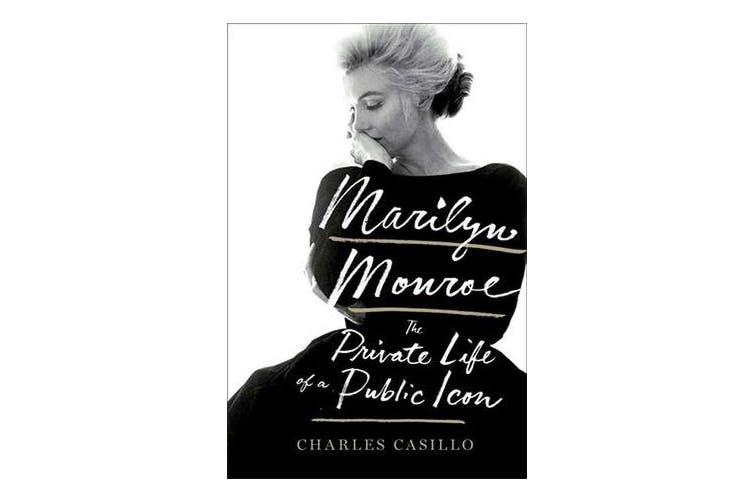 Marilyn Monroe - The Private Life of a Public Icon