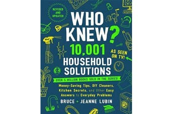 Who Knew? 10,001 Household Solutions - Money-Saving Tips, DIY Cleaners, Kitchen Secrets, and Other Easy Answers to Everyday Problems