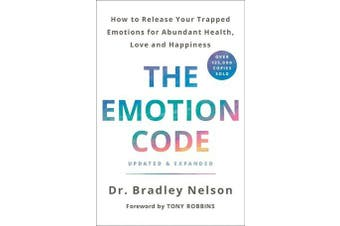 The Emotion Code - How to Release Your Trapped Emotions for Abundant Health, Love, and Happiness (Updated and Expanded Edition)