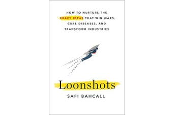 Loonshots - How to Nurture the Crazy Ideas That Win Wars, Cure Diseases, and Transform Industries
