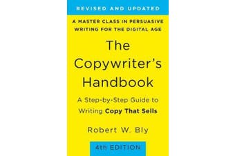 Copywriter's Handbook, The (4th Edition) - A Step-By-Step Guide to Writing Copy that Sells